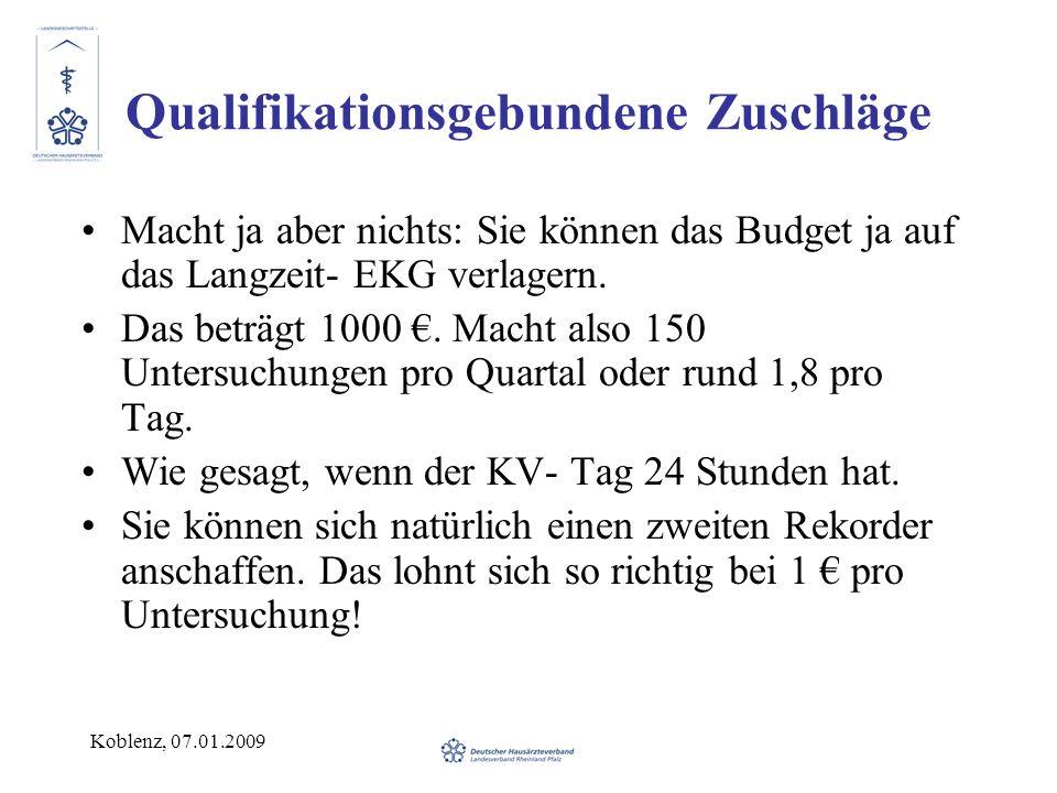 Koblenz, 07.01.2009 Qualifikationsgebundene Zuschläge Macht ja aber nichts: Sie können das Budget ja auf das Langzeit- EKG verlagern. Das beträgt 1000