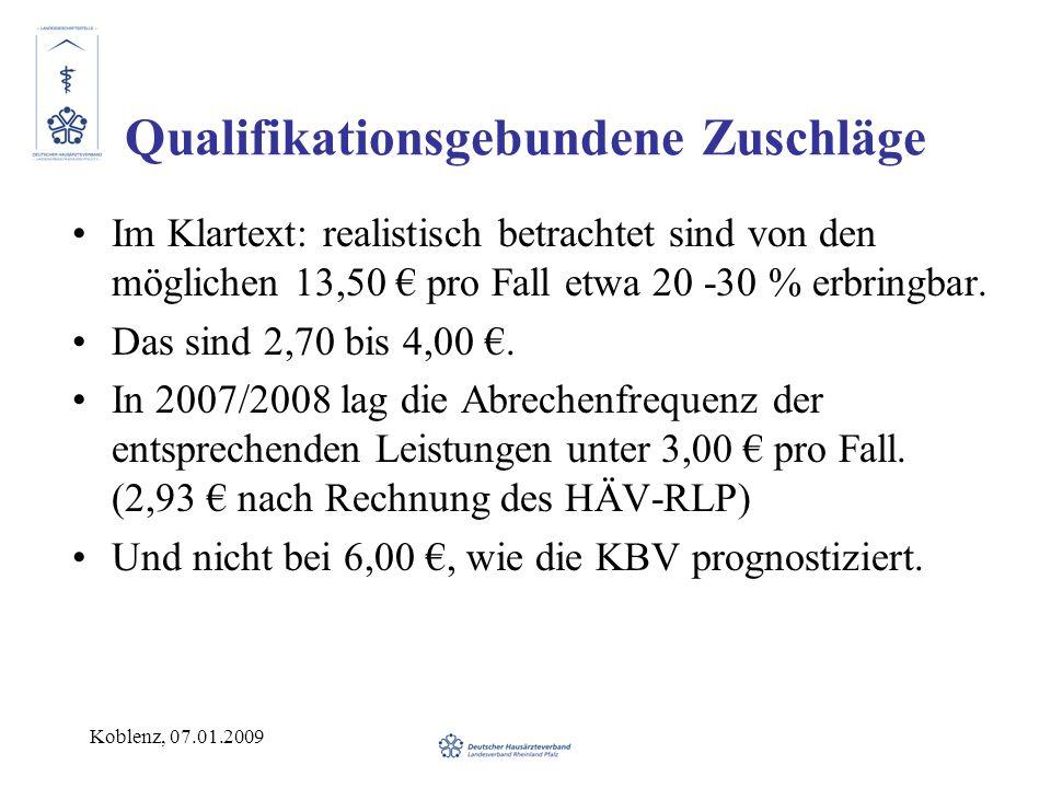Koblenz, 07.01.2009 Qualifikationsgebundene Zuschläge Im Klartext: realistisch betrachtet sind von den möglichen 13,50 pro Fall etwa 20 -30 % erbringb