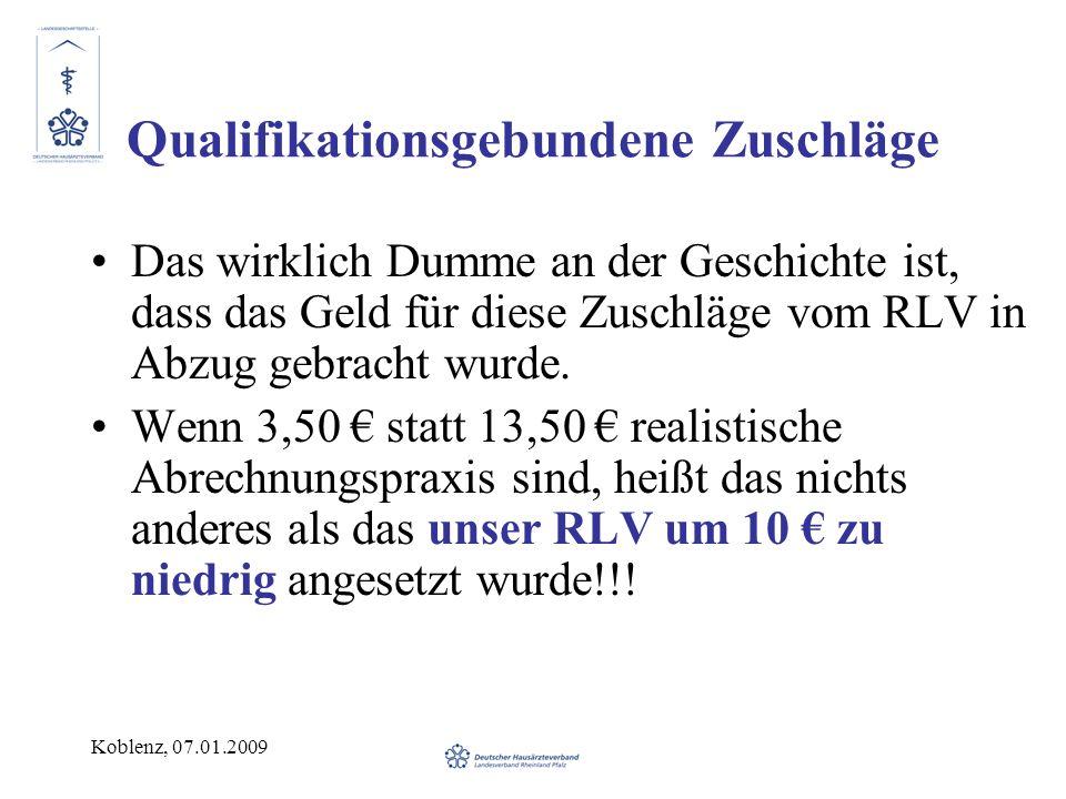 Koblenz, 07.01.2009 Qualifikationsgebundene Zuschläge Das wirklich Dumme an der Geschichte ist, dass das Geld für diese Zuschläge vom RLV in Abzug geb
