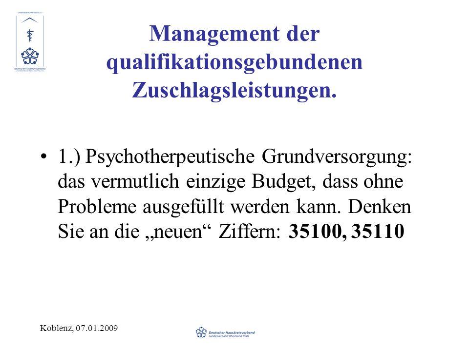 Koblenz, 07.01.2009 Management der qualifikationsgebundenen Zuschlagsleistungen. 1.) Psychotherpeutische Grundversorgung: das vermutlich einzige Budge