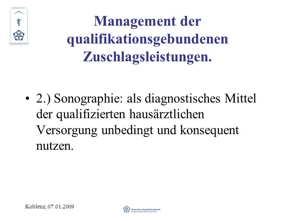 Koblenz, 07.01.2009 Management der qualifikationsgebundenen Zuschlagsleistungen. 2.) Sonographie: als diagnostisches Mittel der qualifizierten hausärz