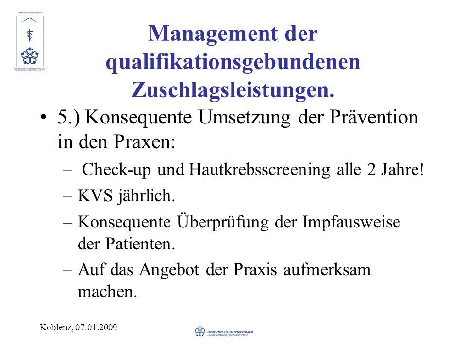 Koblenz, 07.01.2009 Management der qualifikationsgebundenen Zuschlagsleistungen. 5.) Konsequente Umsetzung der Prävention in den Praxen: – Check-up un
