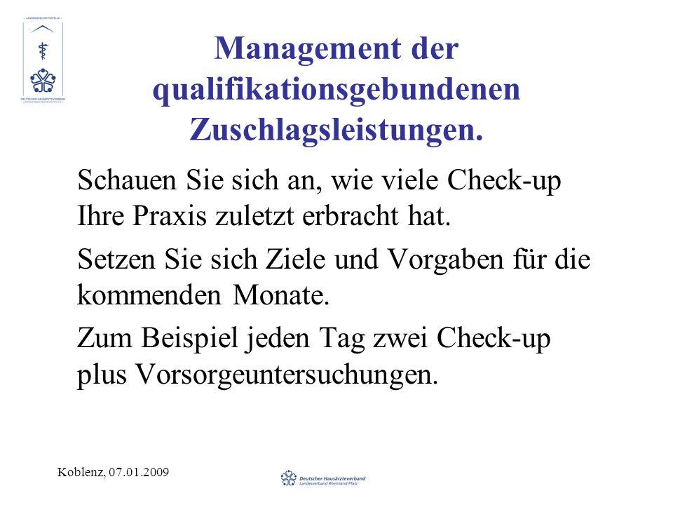 Koblenz, 07.01.2009 Management der qualifikationsgebundenen Zuschlagsleistungen. Schauen Sie sich an, wie viele Check-up Ihre Praxis zuletzt erbracht