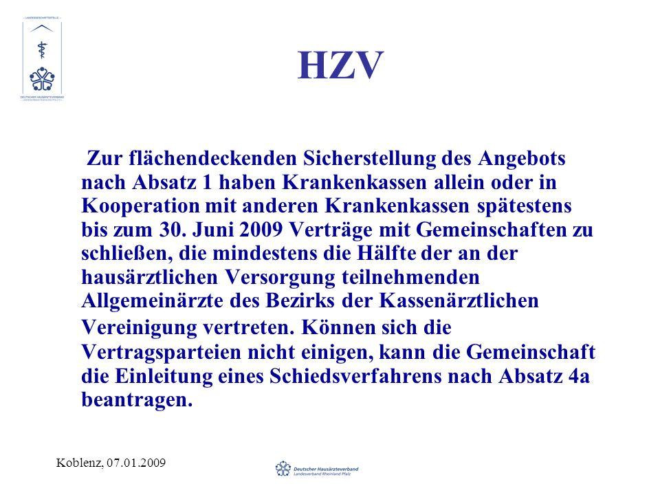 Koblenz, 07.01.2009 HZV Zur flächendeckenden Sicherstellung des Angebots nach Absatz 1 haben Krankenkassen allein oder in Kooperation mit anderen Krankenkassen spätestens bis zum 30.