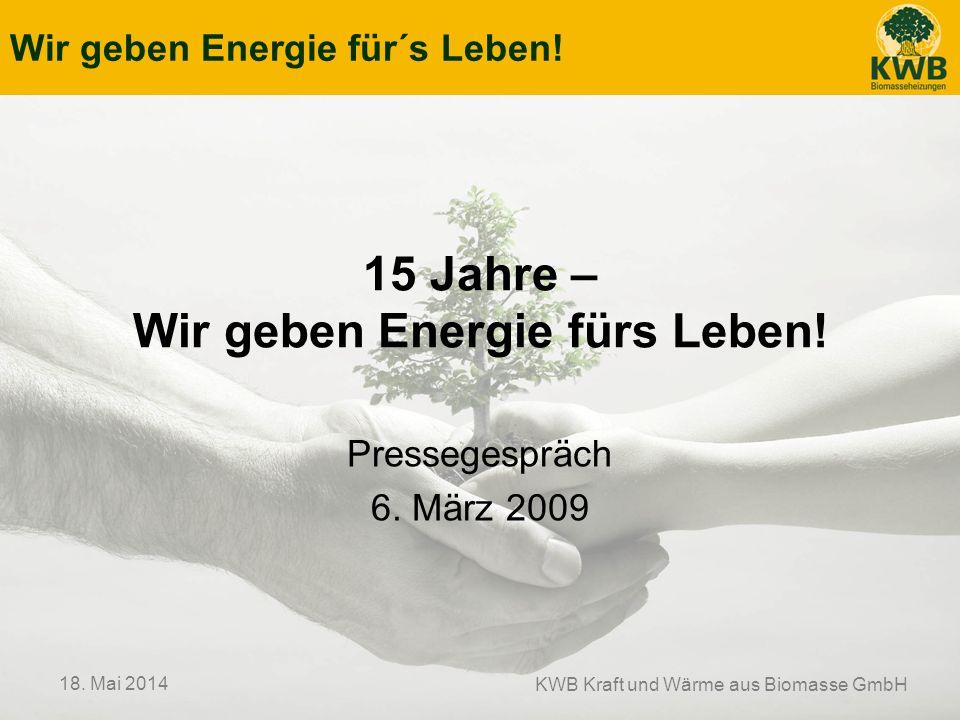 Wir geben Energie für´s Leben.KWB Kraft und Wärme aus Biomasse GmbH 18.