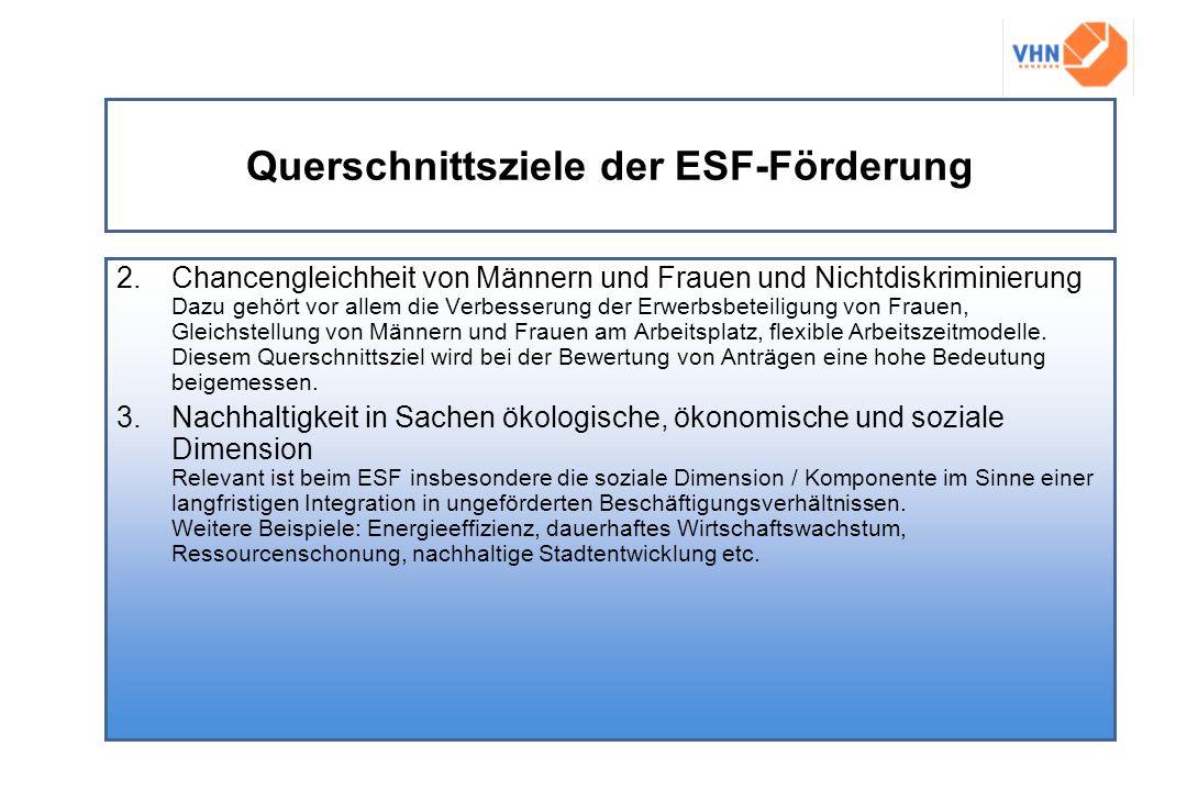 Querschnittsziele der ESF-Förderung 2.Chancengleichheit von Männern und Frauen und Nichtdiskriminierung Dazu gehört vor allem die Verbesserung der Erw