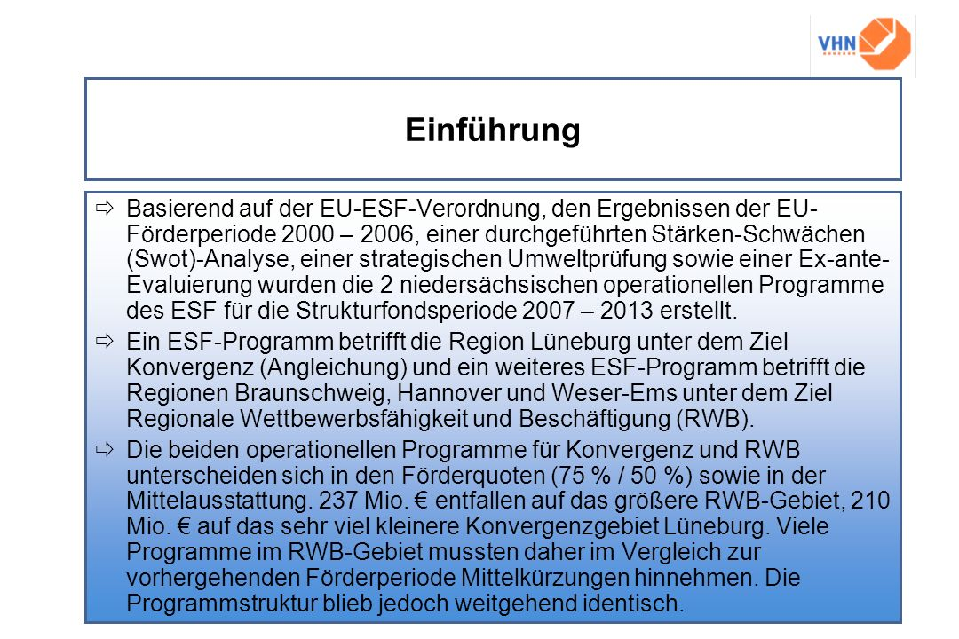 Einführung Basierend auf der EU-ESF-Verordnung, den Ergebnissen der EU- Förderperiode 2000 – 2006, einer durchgeführten Stärken-Schwächen (Swot)-Analy