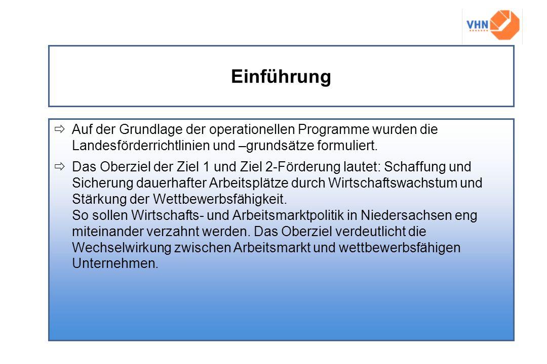Einführung Auf der Grundlage der operationellen Programme wurden die Landesförderrichtlinien und –grundsätze formuliert. Das Oberziel der Ziel 1 und Z