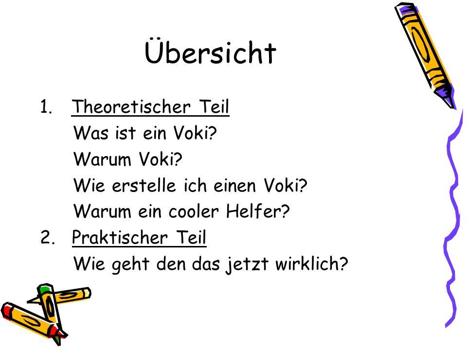 Übersicht 1.Theoretischer Teil Was ist ein Voki? Warum Voki? Wie erstelle ich einen Voki? Warum ein cooler Helfer? 2. Praktischer Teil Wie geht den da