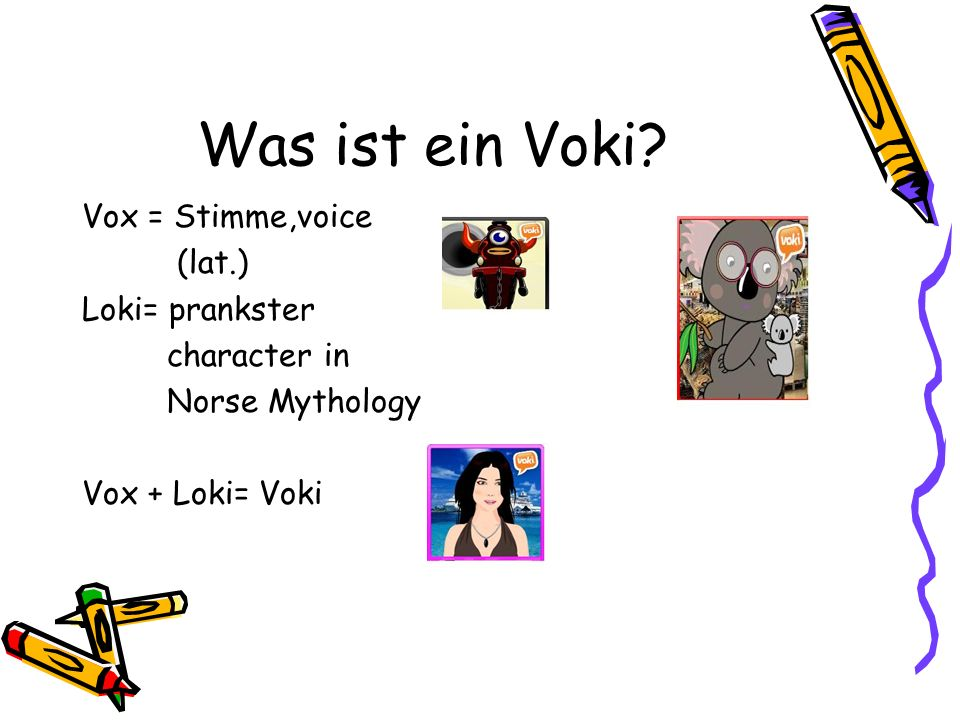 Was ist ein Voki? Vox = Stimme,voice (lat.) Loki= prankster character in Norse Mythology Vox + Loki= Voki