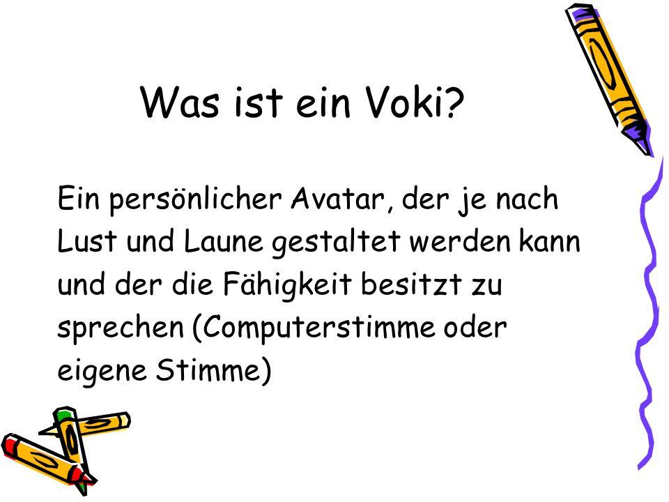 Was ist ein Voki? Ein persönlicher Avatar, der je nach Lust und Laune gestaltet werden kann und der die Fähigkeit besitzt zu sprechen (Computerstimme