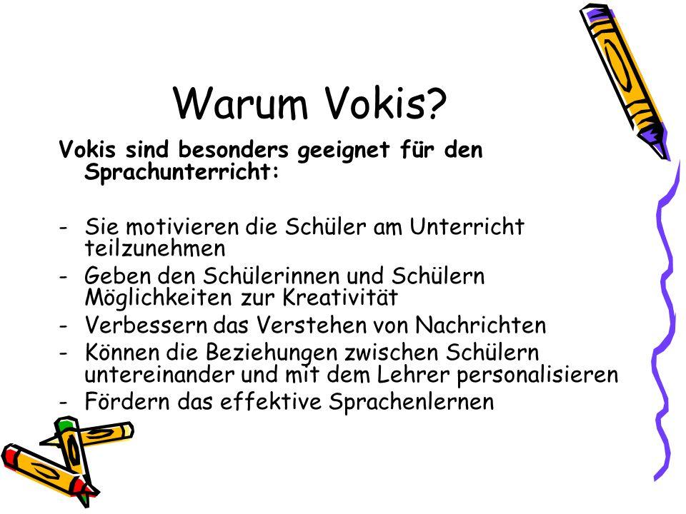 Warum Vokis? Vokis sind besonders geeignet für den Sprachunterricht: -Sie motivieren die Schüler am Unterricht teilzunehmen -Geben den Schülerinnen un