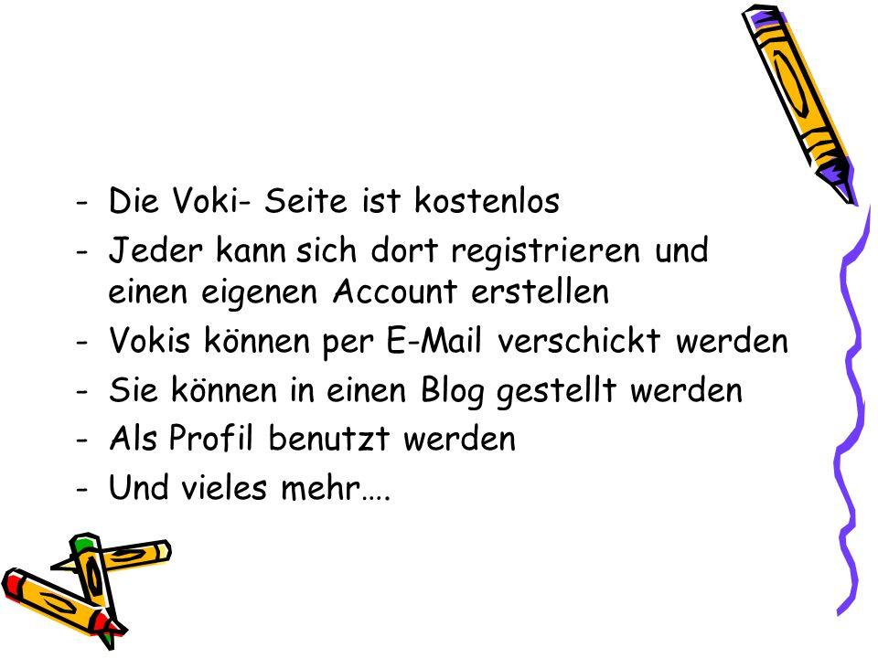 -Die Voki- Seite ist kostenlos -Jeder kann sich dort registrieren und einen eigenen Account erstellen -Vokis können per E-Mail verschickt werden -Sie