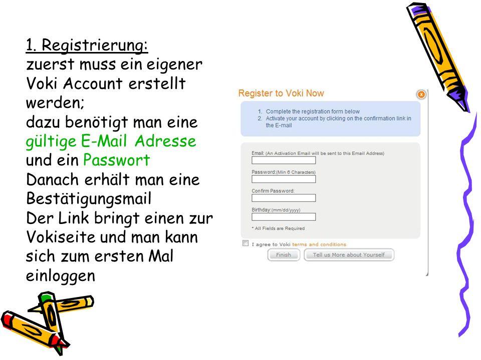 1. Registrierung: zuerst muss ein eigener Voki Account erstellt werden; dazu benötigt man eine gültige E-Mail Adresse und ein Passwort Danach erhält m