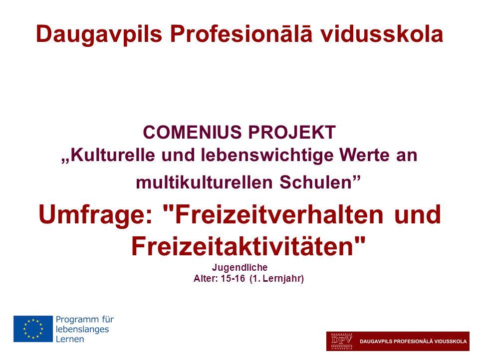 Daugavpils Profesionālā vidusskola COMENIUS PROJEKT Kulturelle und lebenswichtige Werte an multikulturellen Schulen Umfrage: