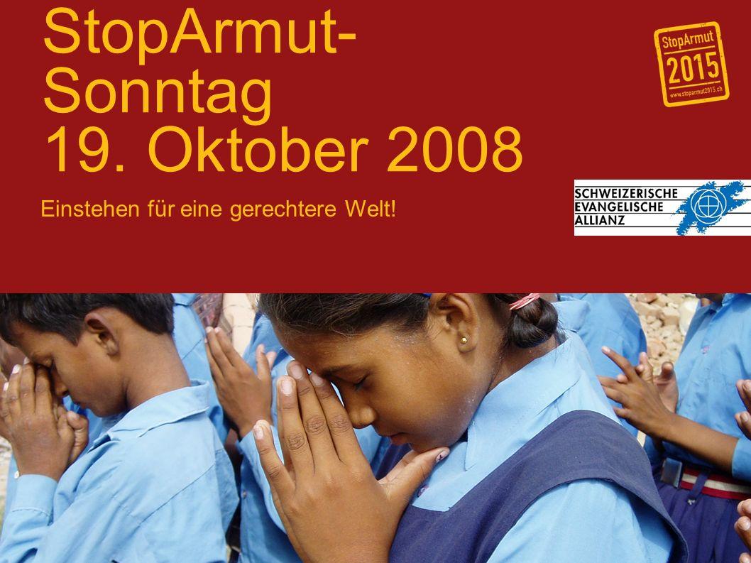 StopArmut- Sonntag 19. Oktober 2008 Einstehen für eine gerechtere Welt!