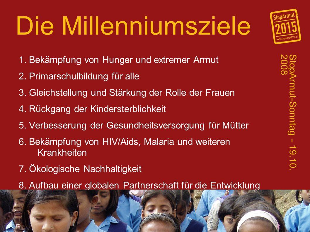 Die Millenniumsziele 1. Bekämpfung von Hunger und extremer Armut 2.
