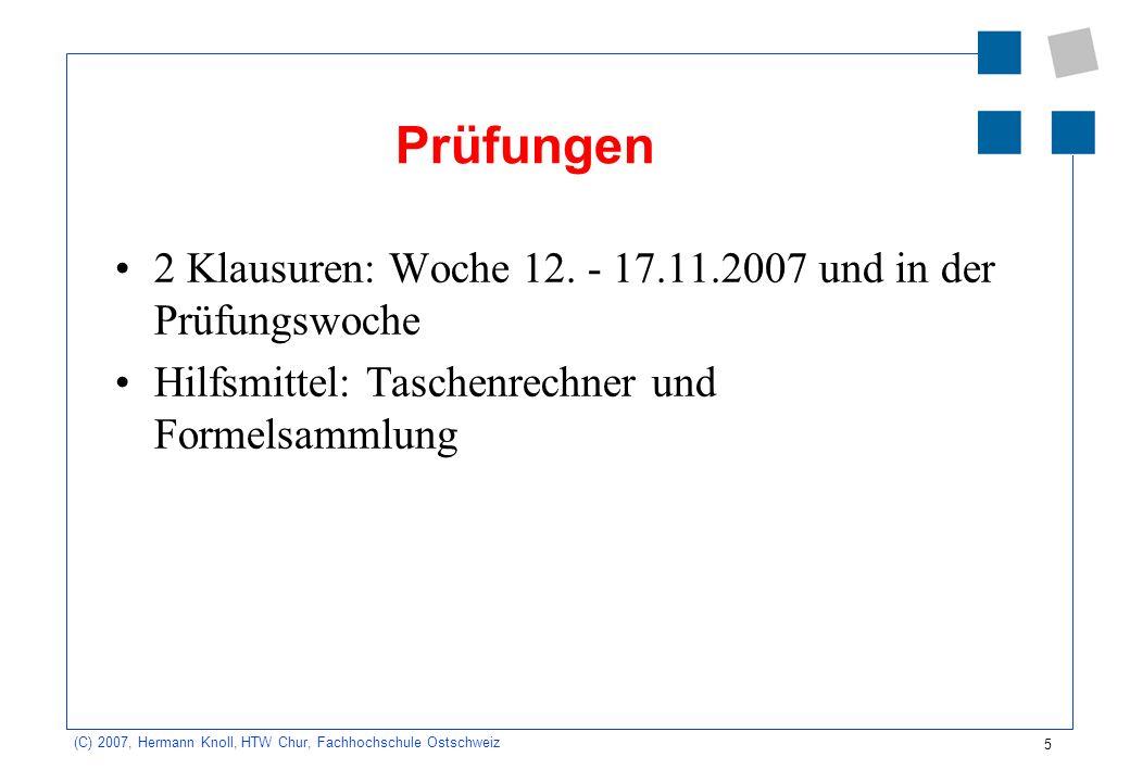 5 (C) 2007, Hermann Knoll, HTW Chur, Fachhochschule Ostschweiz Prüfungen 2 Klausuren: Woche 12.