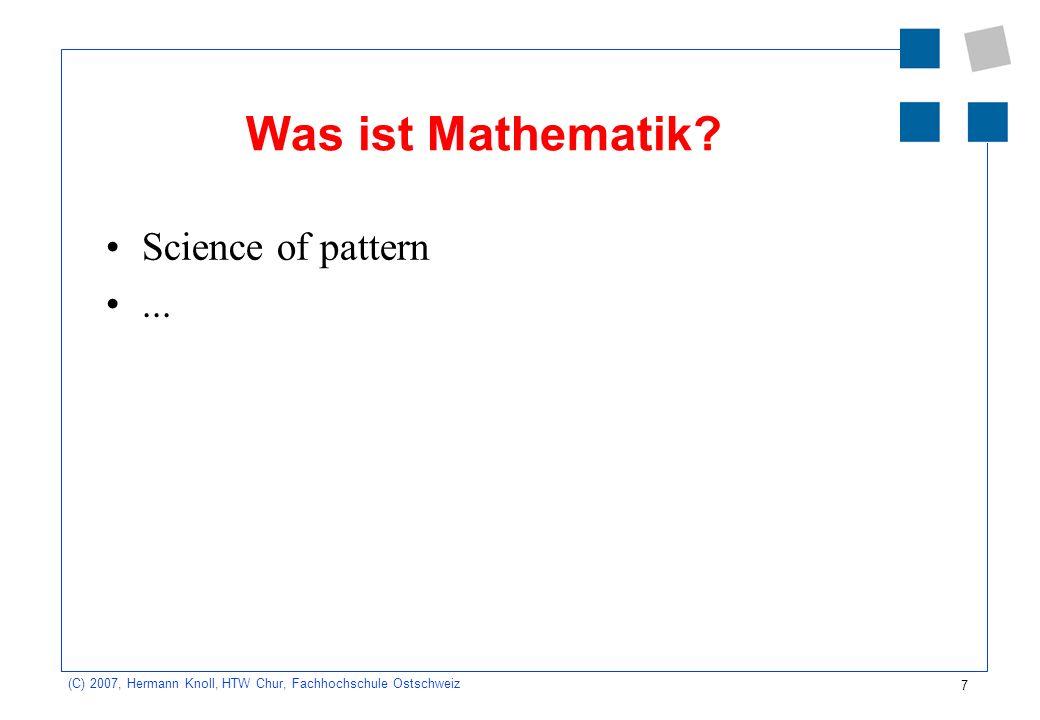 7 (C) 2007, Hermann Knoll, HTW Chur, Fachhochschule Ostschweiz Was ist Mathematik.