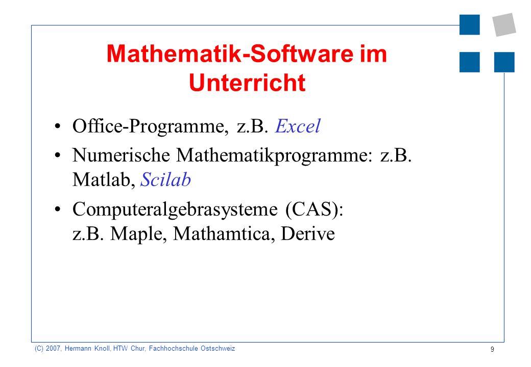 9 (C) 2007, Hermann Knoll, HTW Chur, Fachhochschule Ostschweiz Mathematik-Software im Unterricht Office-Programme, z.B.