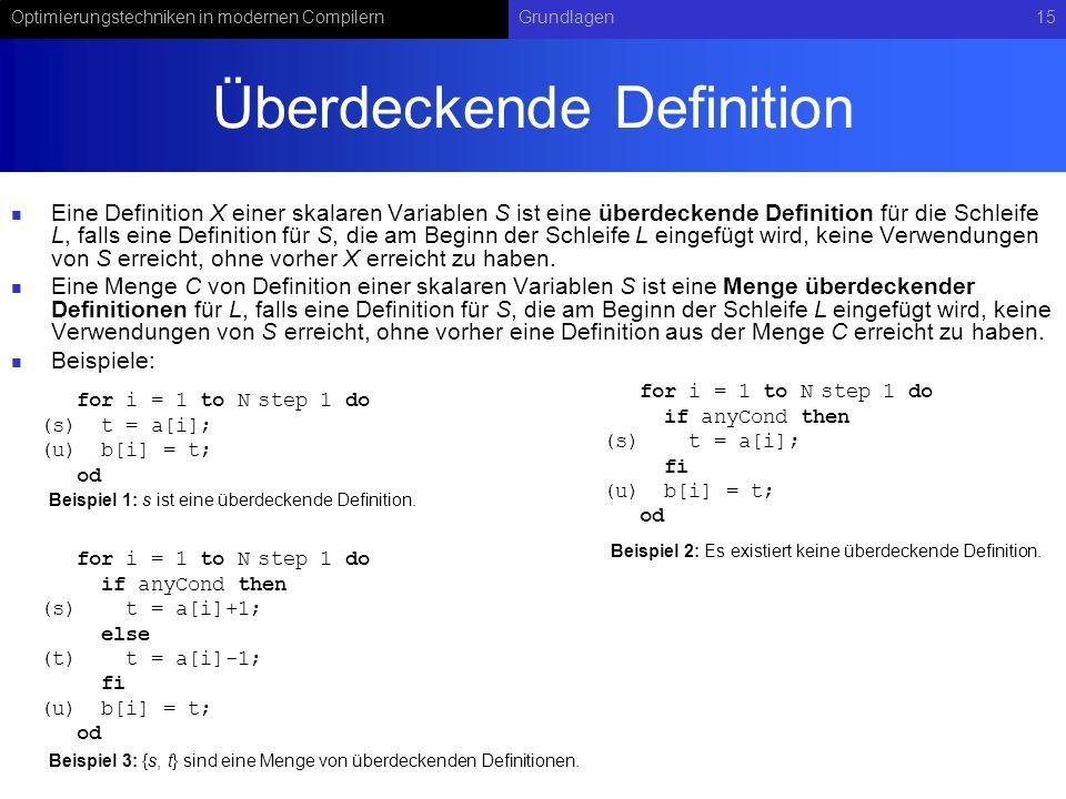 Optimierungstechniken in modernen CompilernGrundlagen15 Überdeckende Definition Eine Definition X einer skalaren Variablen S ist eine überdeckende Def
