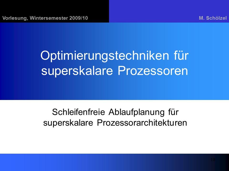 Vorlesung, Wintersemester 2009/10M. Schölzel 18 Optimierungstechniken für superskalare Prozessoren Schleifenfreie Ablaufplanung für superskalare Proze