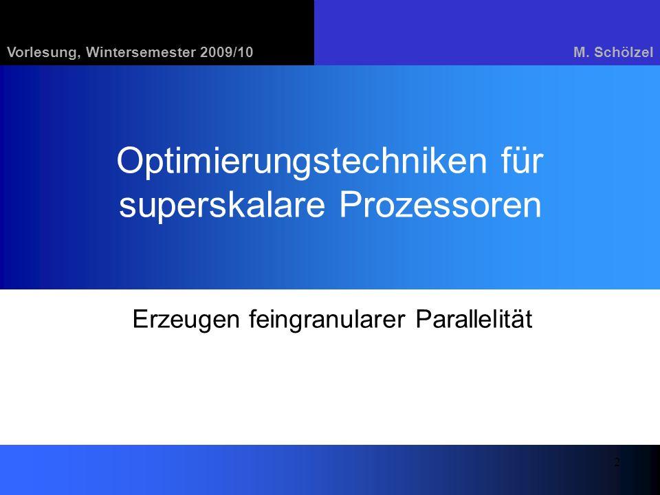 Vorlesung, Wintersemester 2009/10M. Schölzel 2 Optimierungstechniken für superskalare Prozessoren Erzeugen feingranularer Parallelität