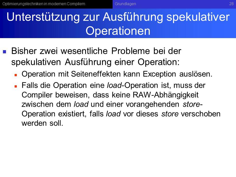 Optimierungstechniken in modernen CompilernGrundlagen28 Unterstützung zur Ausführung spekulativer Operationen Bisher zwei wesentliche Probleme bei der