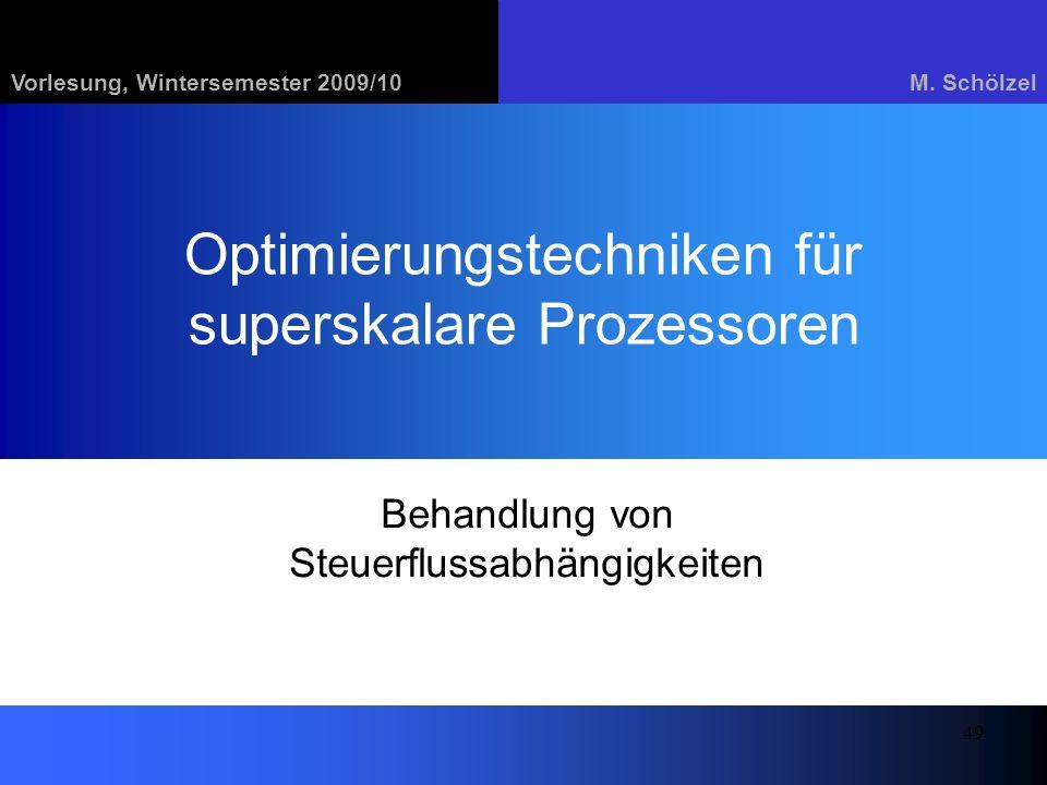 Vorlesung, Wintersemester 2009/10M. Schölzel 49 Optimierungstechniken für superskalare Prozessoren Behandlung von Steuerflussabhängigkeiten