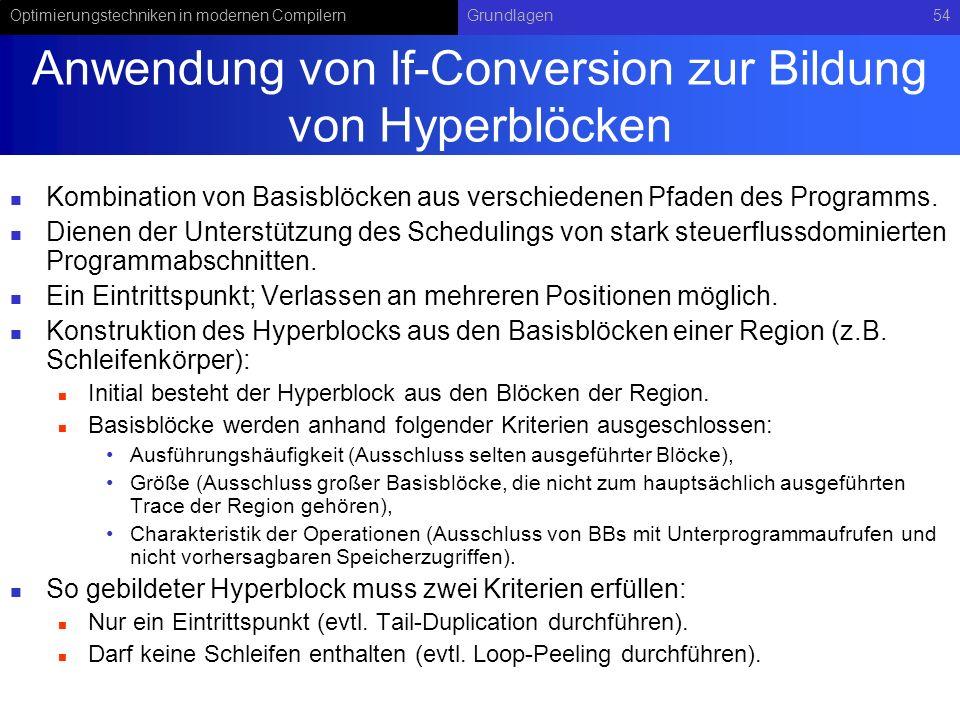 Optimierungstechniken in modernen CompilernGrundlagen54 Anwendung von If-Conversion zur Bildung von Hyperblöcken Kombination von Basisblöcken aus vers