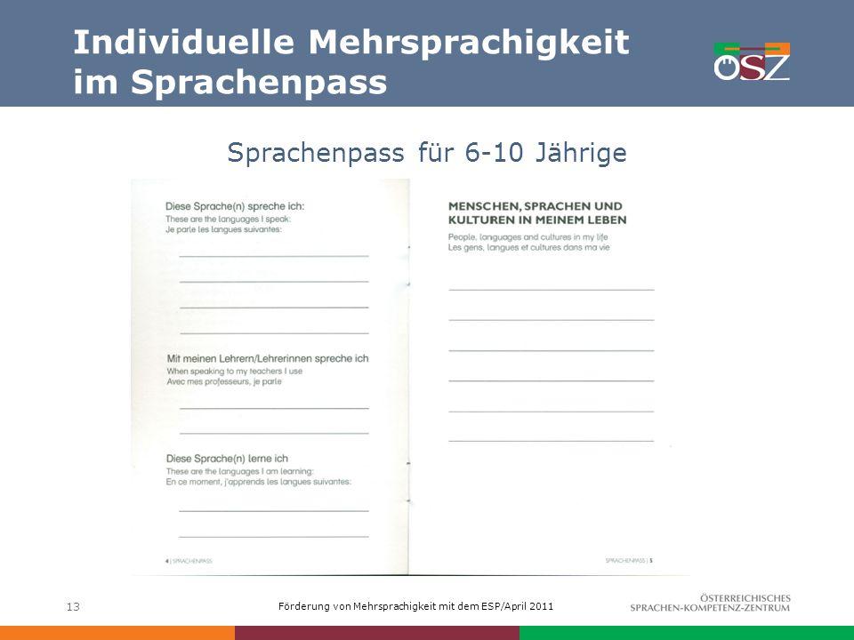 Förderung von Mehrsprachigkeit mit dem ESP/April 2011 Individuelle Mehrsprachigkeit im Sprachenpass Sprachenpass für 6-10 Jährige 13
