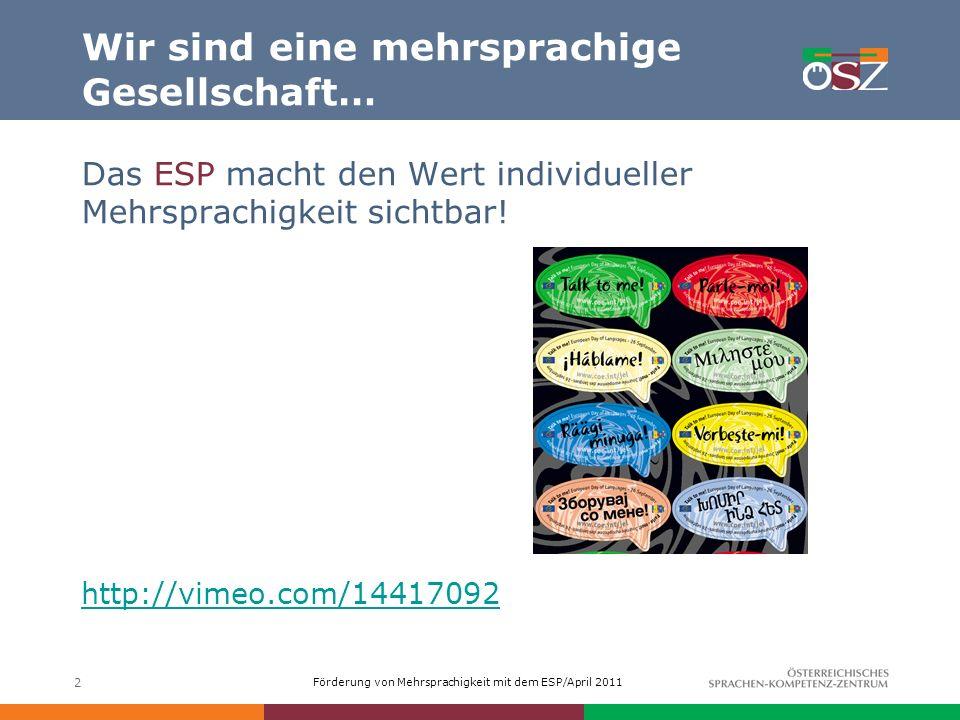 Förderung von Mehrsprachigkeit mit dem ESP/April 2011 Wir sind eine mehrsprachige Gesellschaft… Das ESP macht den Wert individueller Mehrsprachigkeit