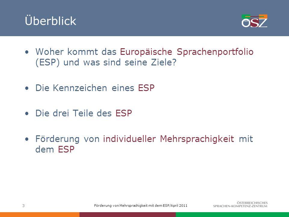 Förderung von Mehrsprachigkeit mit dem ESP/April 2011 3 Überblick Woher kommt das Europäische Sprachenportfolio (ESP) und was sind seine Ziele? Die Ke