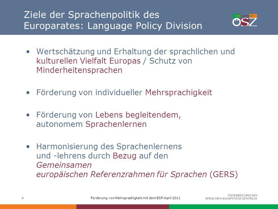 Förderung von Mehrsprachigkeit mit dem ESP/April 2011 4 Ziele der Sprachenpolitik des Europarates: Language Policy Division Wertschätzung und Erhaltun