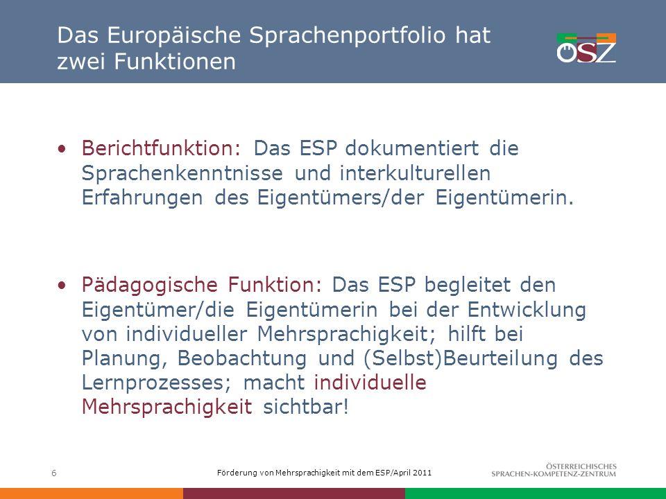 Förderung von Mehrsprachigkeit mit dem ESP/April 2011 6 Das Europäische Sprachenportfolio hat zwei Funktionen Berichtfunktion: Das ESP dokumentiert di