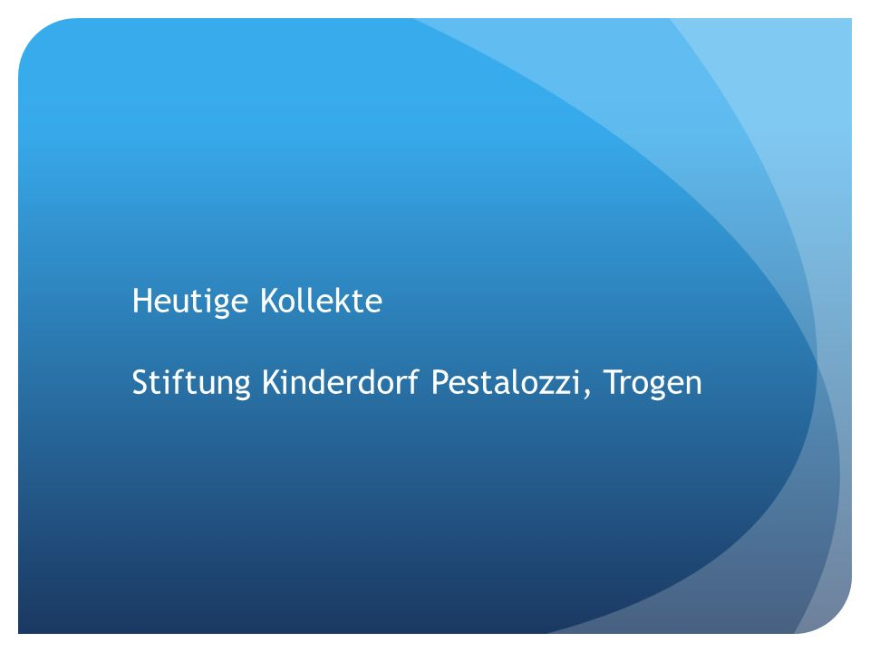 Heutige Kollekte Stiftung Kinderdorf Pestalozzi, Trogen