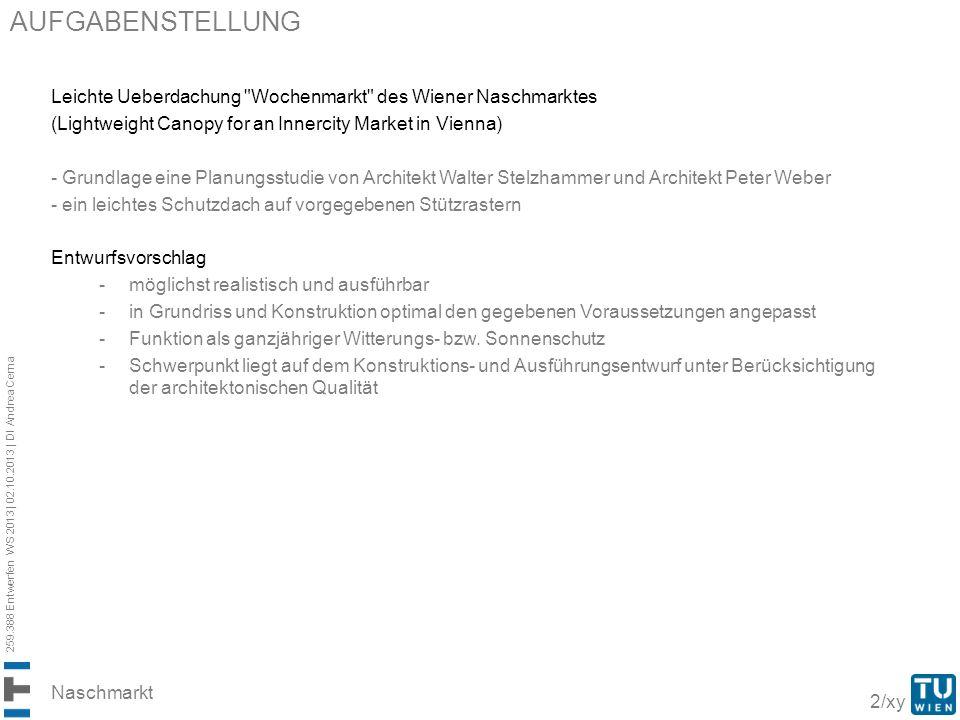 259.388 Entwerfen WS 2013 | 02.10.2013 | DI Andrea Cerna 2/xy AUFGABENSTELLUNG Leichte Ueberdachung