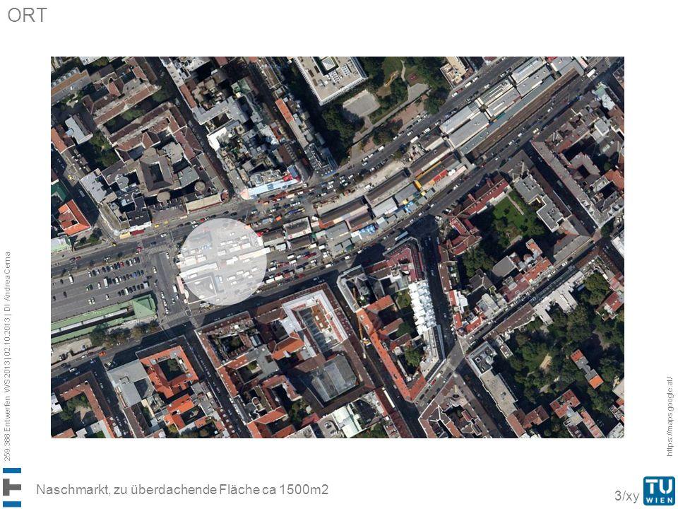 259.388 Entwerfen WS 2013 | 02.10.2013 | DI Andrea Cerna 3/xy Naschmarkt, zu überdachende Fläche ca 1500m2 https://maps.google.at/ ORT