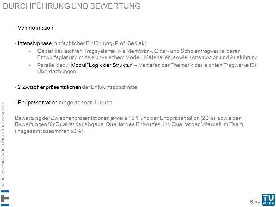259.388 Entwerfen WS 2013 | 02.10.2013 | DI Andrea Cerna 6/xy DURCHFÜHRUNG UND BEWERTUNG - Vorinformation - Intensivphase mit fachlicher Einführung (P