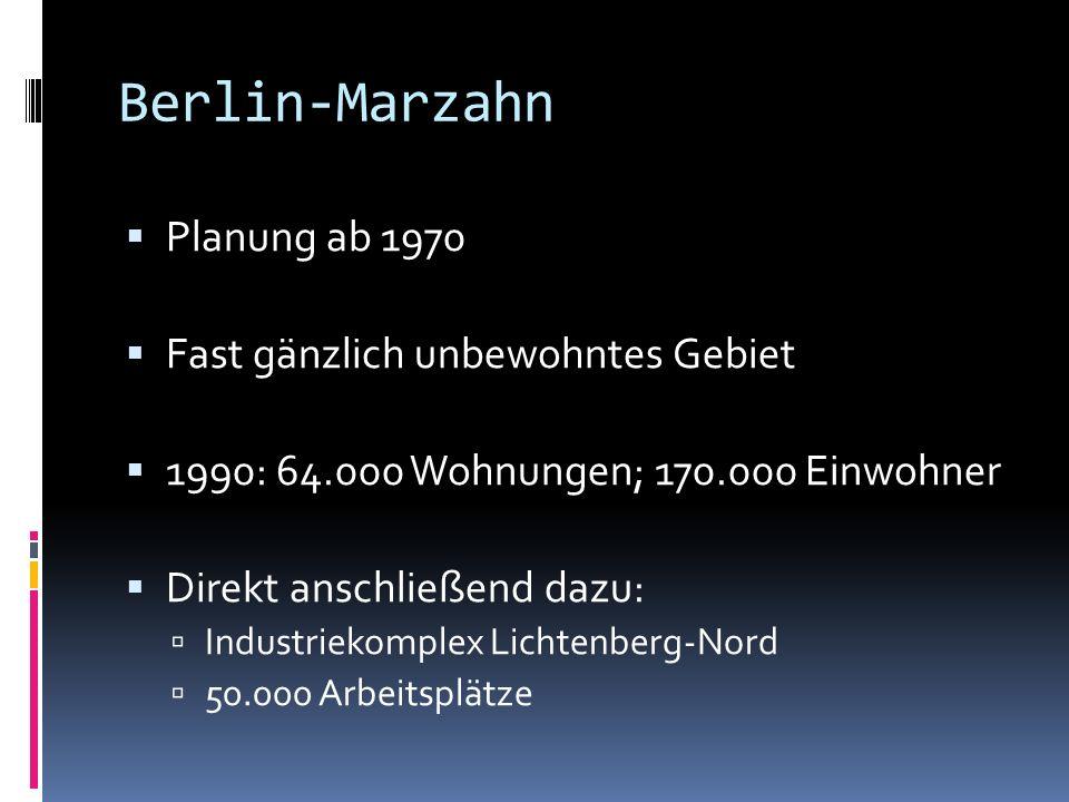 Berlin-Marzahn Planung ab 1970 Fast gänzlich unbewohntes Gebiet 1990: 64.000 Wohnungen; 170.000 Einwohner Direkt anschließend dazu: Industriekomplex Lichtenberg-Nord 50.000 Arbeitsplätze