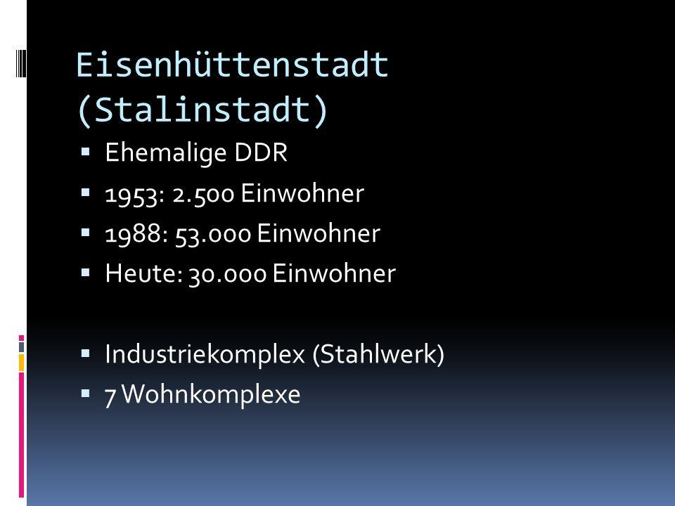 Eisenhüttenstadt (Stalinstadt) Ehemalige DDR 1953: 2.500 Einwohner 1988: 53.000 Einwohner Heute: 30.000 Einwohner Industriekomplex (Stahlwerk) 7 Wohnkomplexe