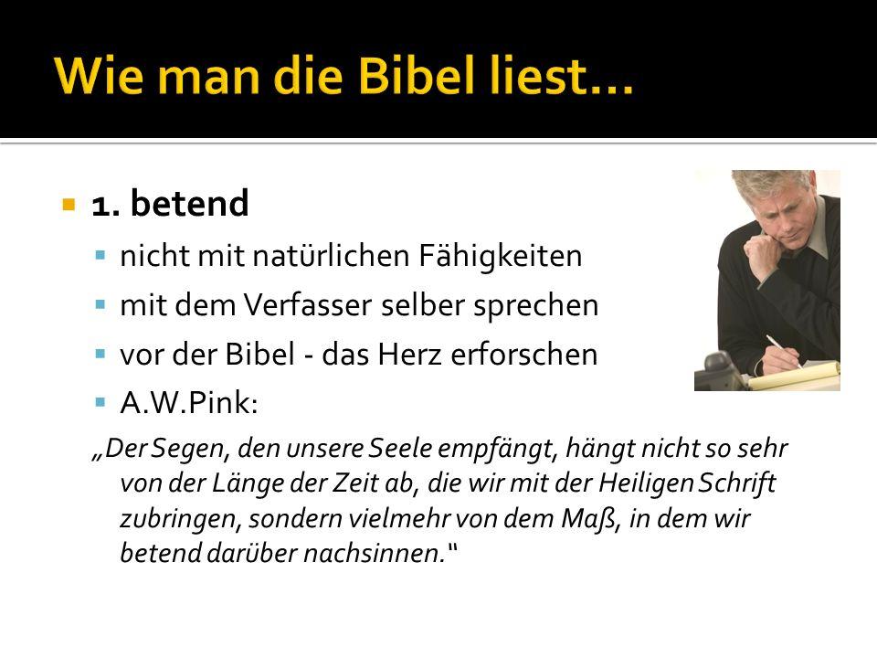 1. betend nicht mit natürlichen Fähigkeiten mit dem Verfasser selber sprechen vor der Bibel - das Herz erforschen A.W.Pink: Der Segen, den unsere Seel