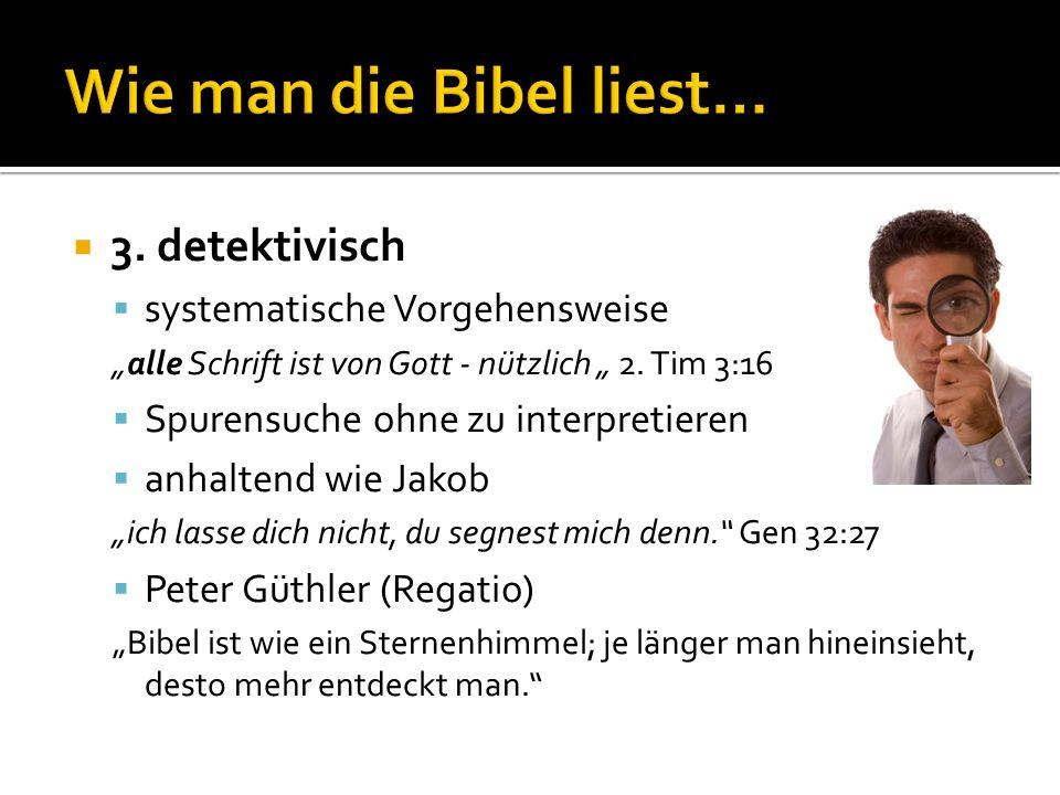 3. detektivisch systematische Vorgehensweise alle Schrift ist von Gott - nützlich 2. Tim 3:16 Spurensuche ohne zu interpretieren anhaltend wie Jakob i