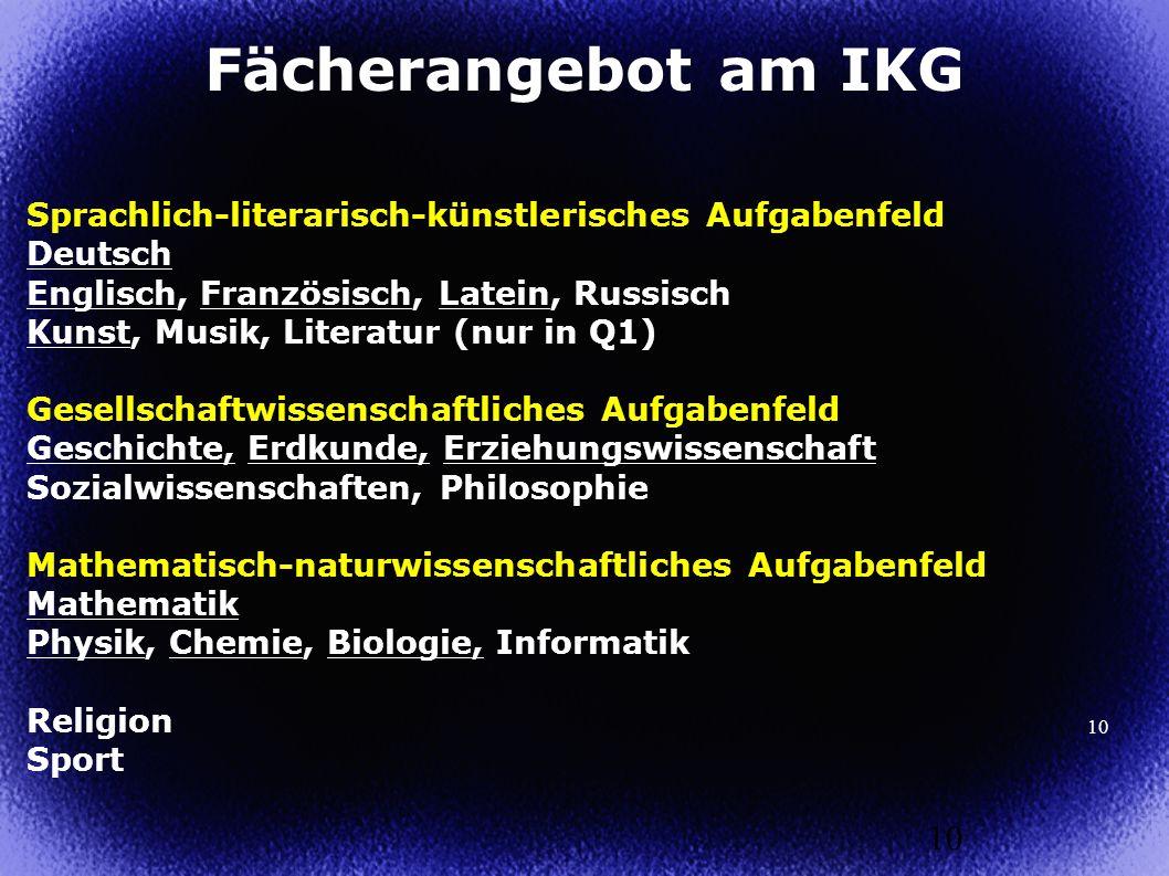10 Sprachlich-literarisch-künstlerisches Aufgabenfeld Deutsch Englisch, Französisch, Latein, Russisch Kunst, Musik, Literatur (nur in Q1) Gesellschaft
