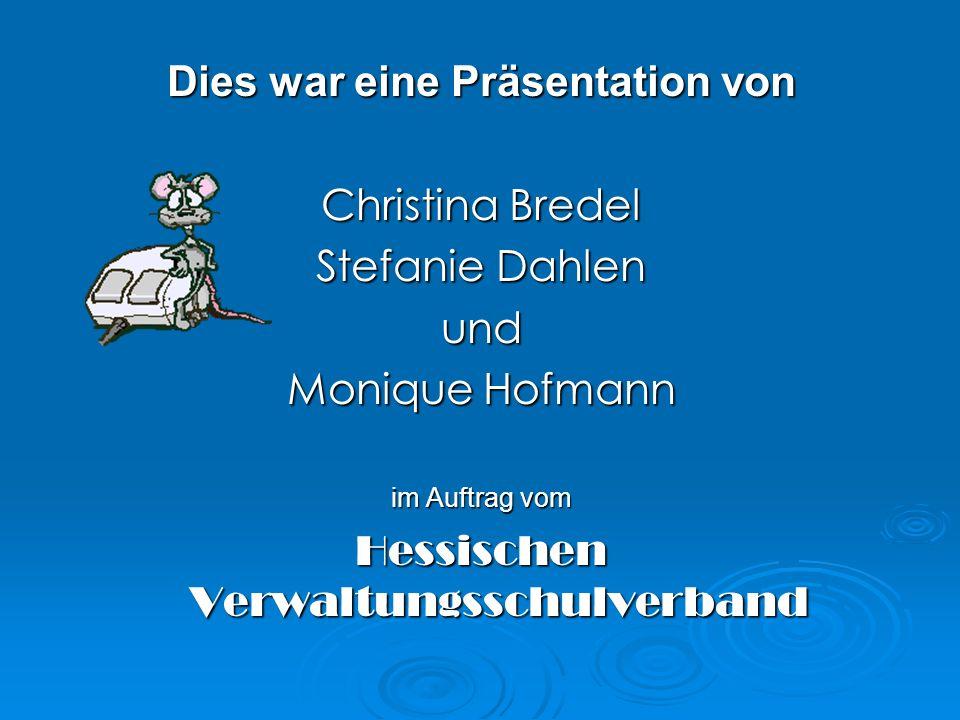 Dies war eine Präsentation von Christina Bredel Stefanie Dahlen und Monique Hofmann im Auftrag vom Hessischen Verwaltungsschulverband