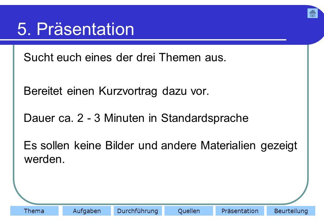 ThemaAufgabenDurchführungQuellenBeurteilungPräsentation 6.