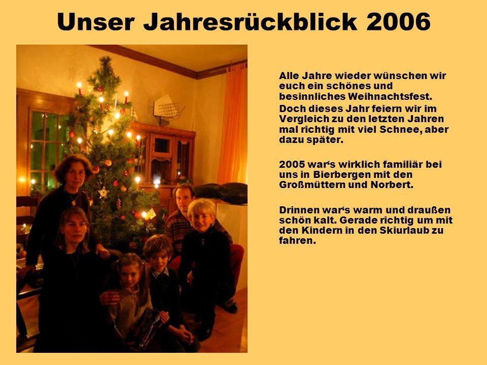 Unser Jahresrückblick 2006 Alle Jahre wieder wünschen wir euch ein schönes und besinnliches Weihnachtsfest.