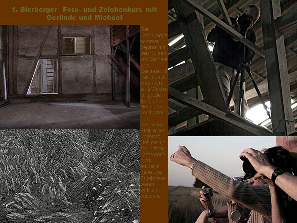 1. Bierberger Foto- und Zeichenkurs mit Gerlinde und Michael Der Jahrhundert sommer beginnt mit den Kursen von Michael und Gerlinde. 18 Teilnehmer erk