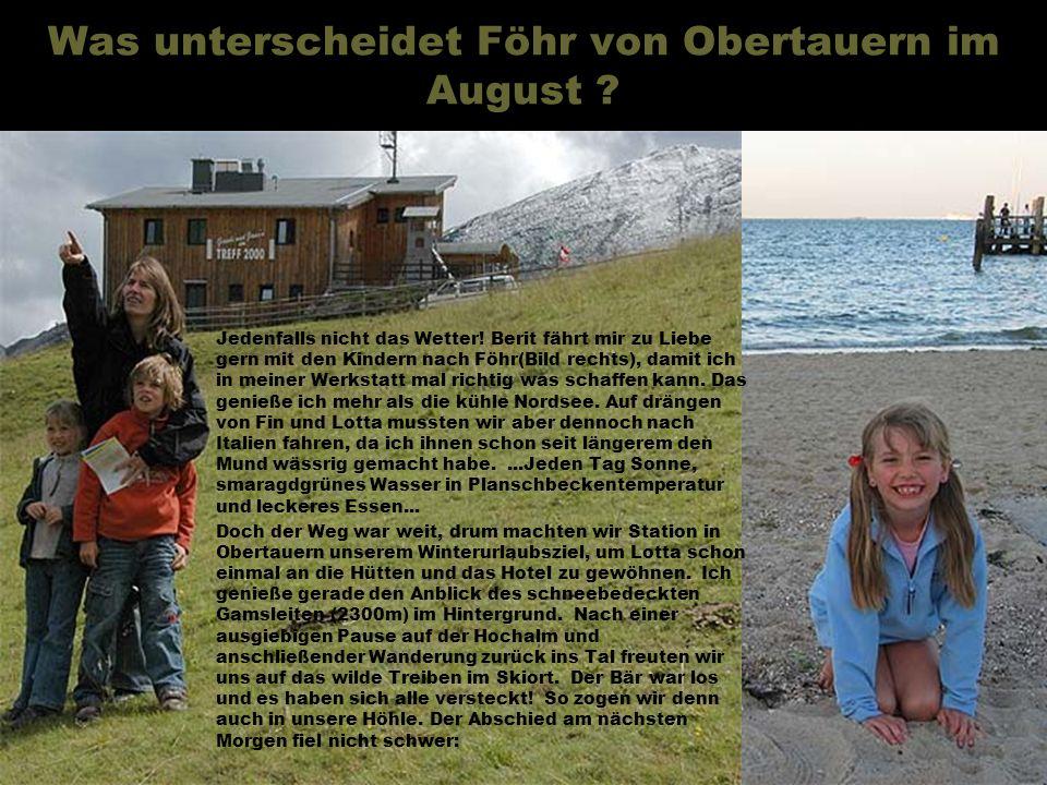 Was unterscheidet Föhr von Obertauern im August .Jedenfalls nicht das Wetter.
