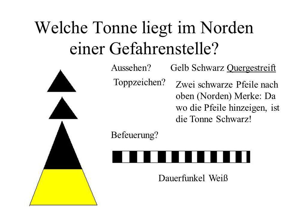 Welche Tonne liegt im Norden einer Gefahrenstelle? Aussehen?Gelb Schwarz Quergestreift Toppzeichen? Zwei schwarze Pfeile nach oben (Norden) Merke: Da